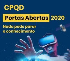 CPQD - Centro de Pesquisa e Desenvolvimento em Telecomunicações realiza Portas Abertas on line